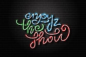Vector realistic isolated neon sign of Enjoy The Show lettering for decoration and covering on the wall background. Concept of concert, show and cinema movie.