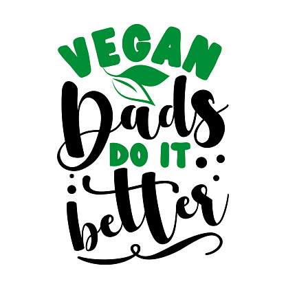 Vegan dads do it better - Eco -friendly slogan for Father.