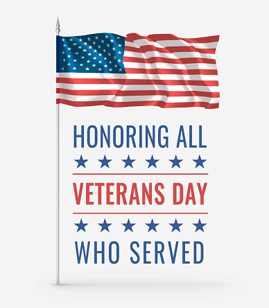 Veterans Day. Honoring all who served. 11th of November. Creative card with waving USA flag on flagpole