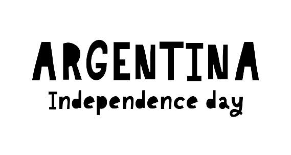 Viva la independencia Argentina, Long live Argentina independence spanish text, Argentinian theme patriotic celebration vector lettering.