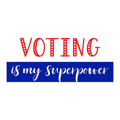 Voting is my superpower. Vector illustration. Lettering. Ink illustration. t-shirt design.