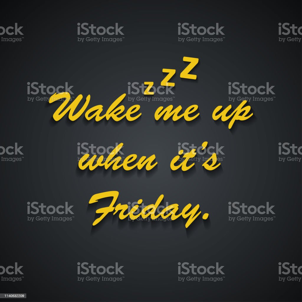 Wake Me Up When Its Friday Weekend Quotes Funny Inscription ...