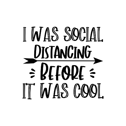 I was social distancing before it was cool- funny text, with arrow.