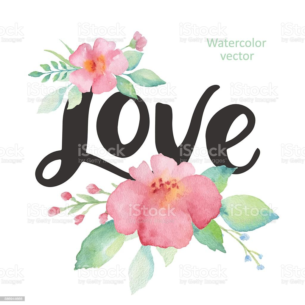 Watercolor flowers and hand-lettering love. vector art illustration