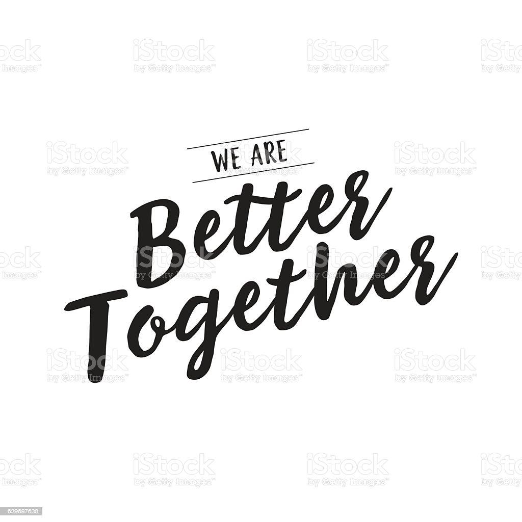 We are better together creative lettering vector art illustration