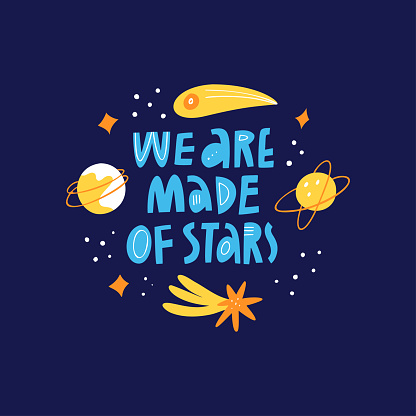 We Are Made Of Stars scandinavian style quote inscription. Cartoon galaxy with planets, stars, meteors and comets. Hand drawn lettering text typography. Outer space, cosmic t shirt vector print design