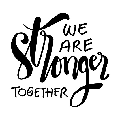 We are stronger together. Motivational quote.