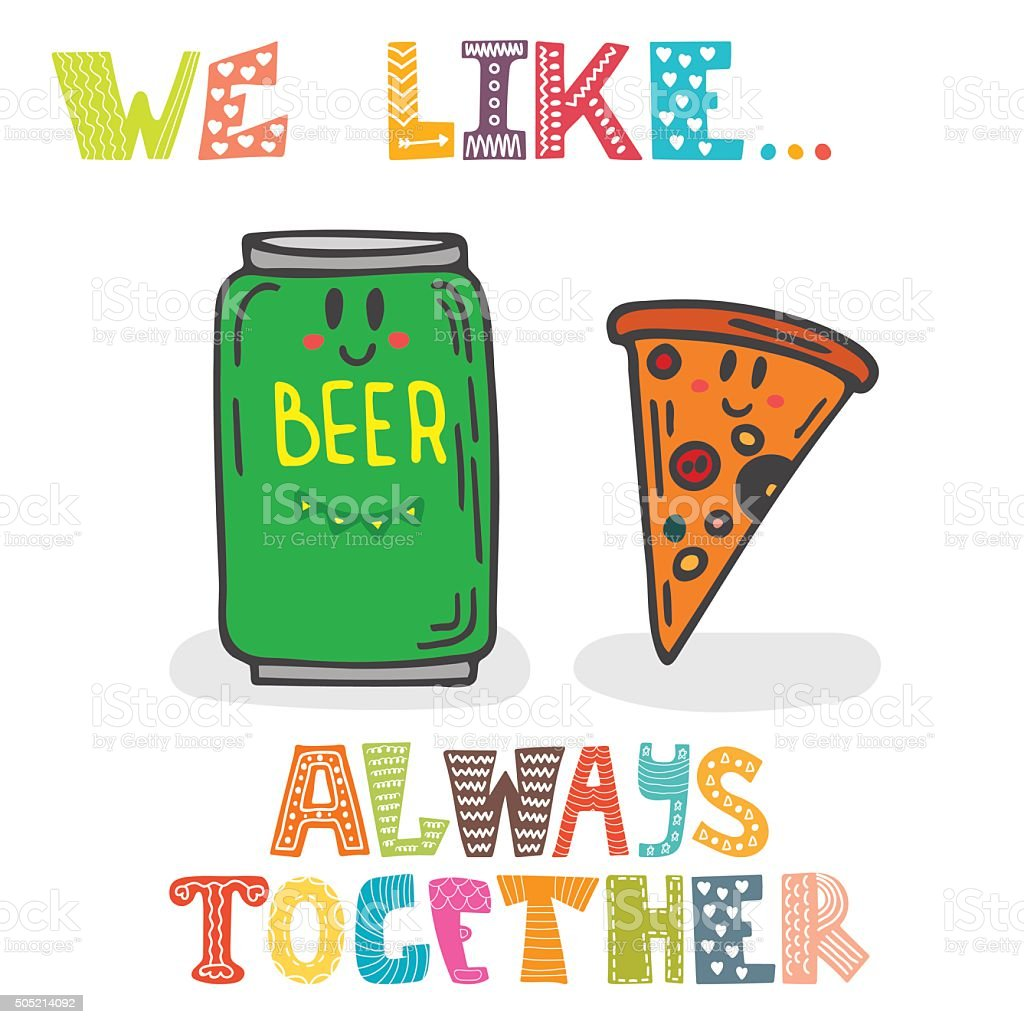 We like... Always together. Cute characters of beer and pizza vector art illustration