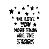 We love you more than all the stars. Inspirational printable quote. Vector hand drawn phrase for print, poster, tshirt, playroom, nursery, apparel decoration, greeting card. Nordic typographic design.