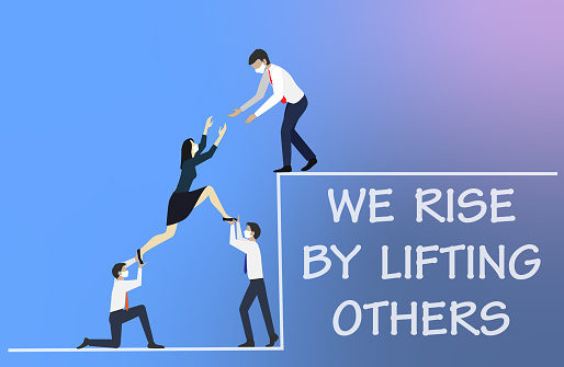 We Rise By Lifting Others Concept.