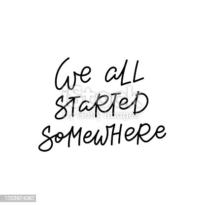 We all started somewhere quote lettering. Calligraphy inspiration graphic design typography element. Hand written postcard. Cute simple black vector sign