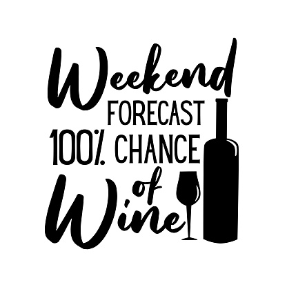 Weekend Forecast 100% Chance Of Wine- funny saying with bottle and glass silhouette.