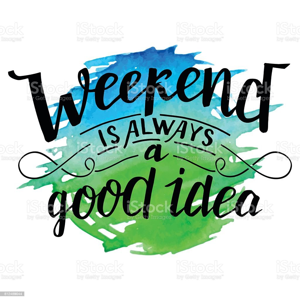 Weekend is always a good idea calligraphy vector art illustration