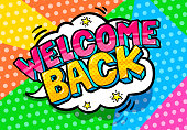 Color background and comic speech bubble with Welcome Back lettering in pop art style.