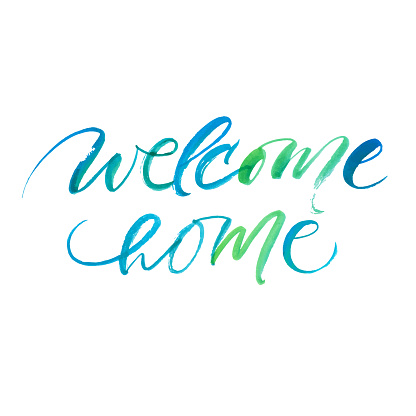 Welcome home. Greeting card with watercolor calligraphy. Hand drawn design element.