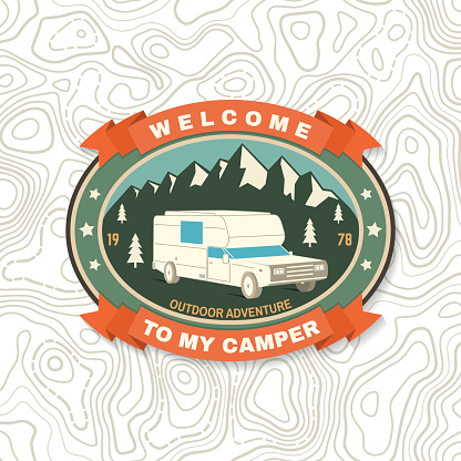Welcome to my camper. Live, love, camp. Patch or sticker. Vector Concept for shirt or , print, stamp or tee. Vintage typography design with camper trailer and mountain silhouette. Camping quote.
