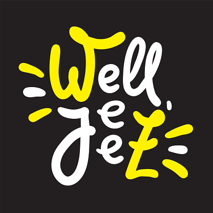 Well jeez - inspire motivational quote, slang. The emotional exclamation. Hand drawn beautiful lettering. Print for inspirational poster, t-shirt, bag, cups, card, flyer, sticker, badge. Funny vector