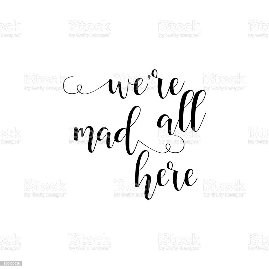 We're all mad here lettering Handdrawn typography. vector art illustration