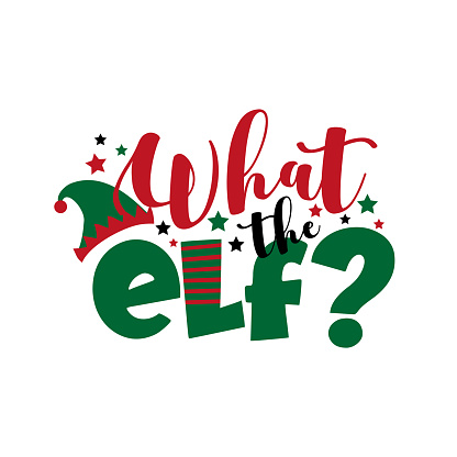What the elf? - funny text for Christmas