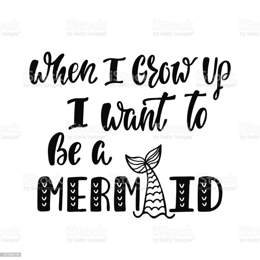 When I Grow Up I Want To Be A Mermaid Handwritten Inspirational
