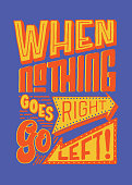 when nothing goes right go left vintage hand lettering typography quote poster