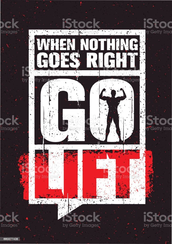 When Nothing Goes Right - Go Lift. Inspiring Workout and Fitness Gym Motivation Quote. Creative Vector Typography vector art illustration