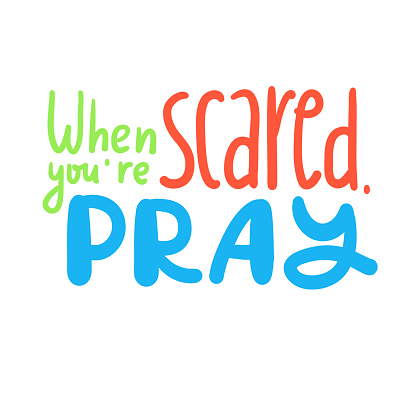 When you are scared, pray - inspire motivational religious quote. Hand drawn beautiful lettering. Print for inspirational poster, t-shirt, bag, cups, card, flyer, sticker, badge. Cute funny vector