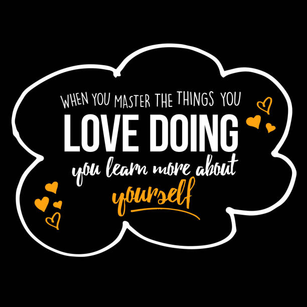 When you master the things you love doing you learn more about yourself vector art illustration