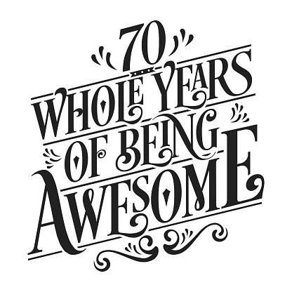 70 Whole Years Of Being Awesome - 70th Birthday And Wedding Anniversary Typographic Design Vector