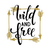 Wild and free brush lettering, inspirational quote about freedom. Hand drawn creative calligraphy vector typography card with phrase and arrows Bohemian design elements for prints and posters, t-shirt