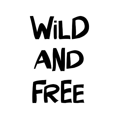 Wild and free. Cute hand drawn lettering in modern scandinavian style. Isolated on white background. Vector stock illustration.