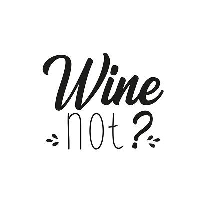 Wine not? Funny text. T-shirt design, gift, mug, poster.