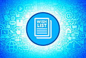 Wish List  Icon on Internet Technology Background. This image features the main icon on a blue round button. The vector button is surrounded by a seamless pattern of internet and modern technology icons. The icons vary in size. There is a glow effect around the button. Icons include such technology elements as computer, email, internet, communications and many more. The image is predominantly blue in color.