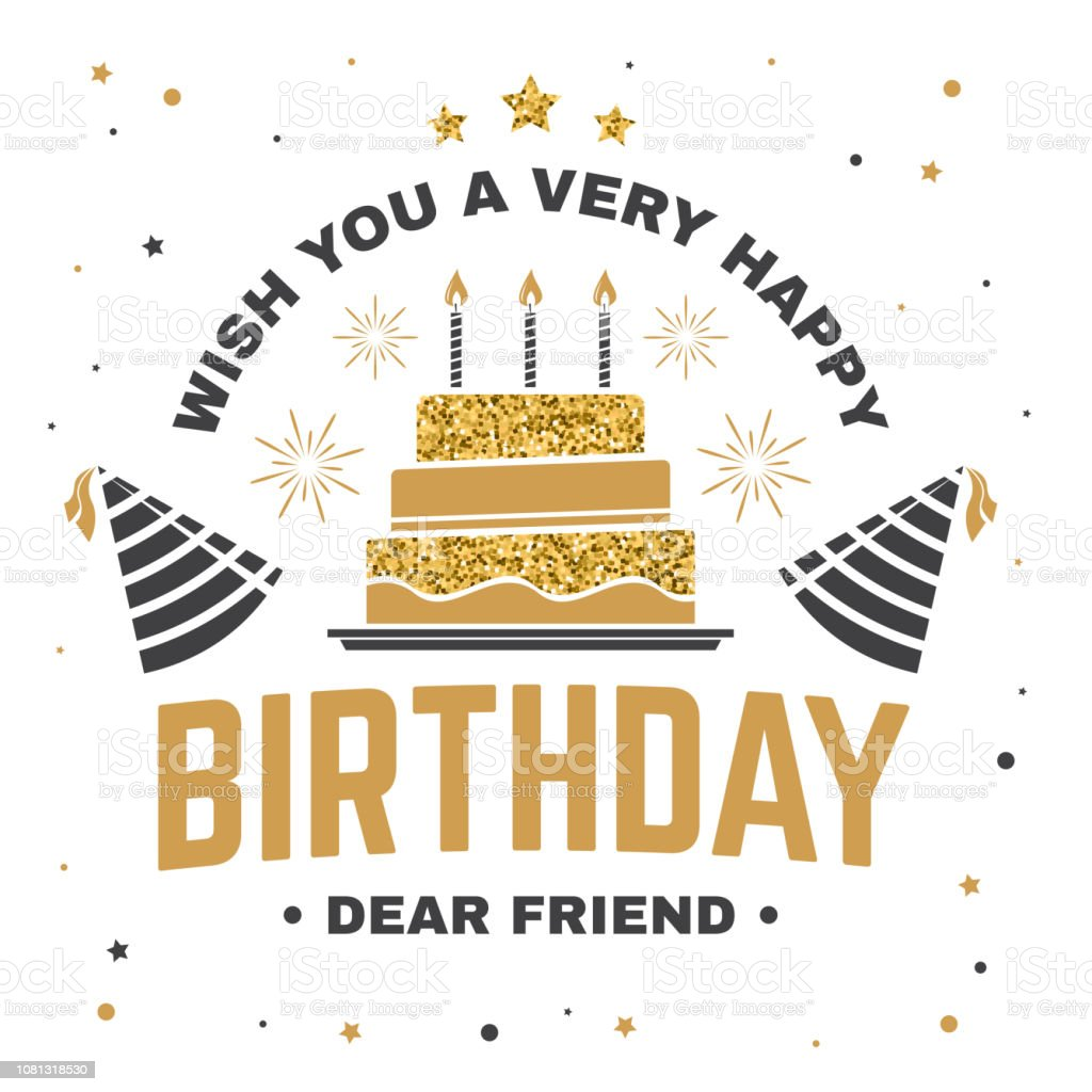 Wish You A Very Happy Birthday Dear Friend Badge Card With Hat Firework And Cake Candles Vector Vintage Typographic Design For