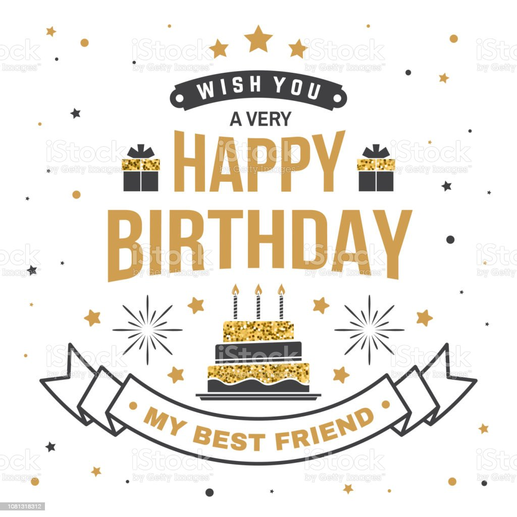 Wish You A Very Happy Birthday My Best Friend Badge Card With Gifts And Cake Candles Vector Vintage Typographic Design For
