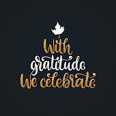With Gratitude We Celebrate, hand lettering on black background. Vector illustration with maple leaf for Thanksgiving invitation, greeting card template.