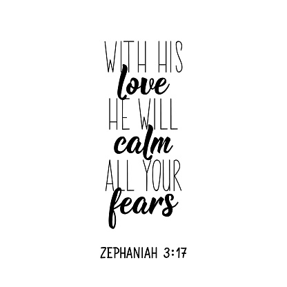 With his love, he will calm all your fears. Bible lettering. Calligraphy vector. Ink illustration.