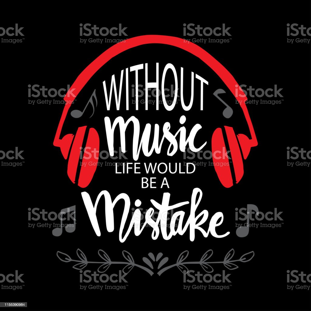 Without Music Life Would Be A Mistake Music Quote By