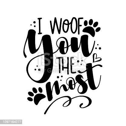 istock I woof you the most - funny phrase with paw print. 1297164277