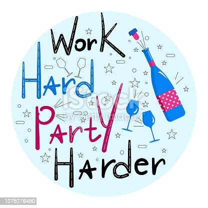 istock Work Hard Party Harder lettering with champagne bottle and wine glasses, stemware.Celebration, birthday invitation. 1275276450