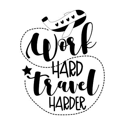 Work Hard Travel Harder- motivational text with airplane.