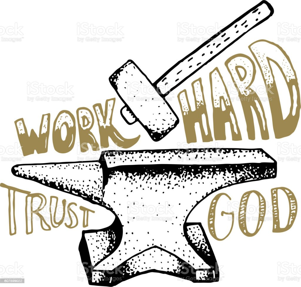 Work hard trust god. Hand drawn anvil and hammer with vector art illustration