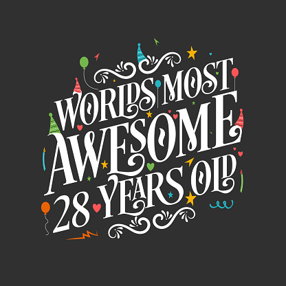 World's most awesome 28 years old, 28 years birthday celebration lettering