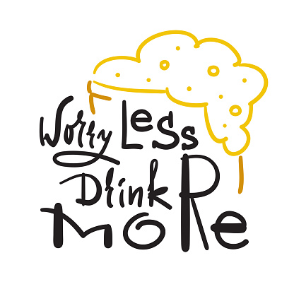 Worry less drink more - simple inspire and motivational quote. Hand drawn beautiful lettering. Print for inspirational poster, t-shirt, bag, cups, card, flyer, sticker, badge. Cute and funny vector