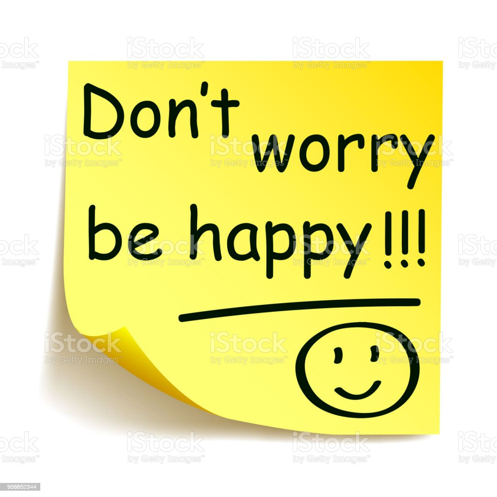 DONT WORRY BE HAPPY!