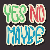 Yes No Maybe Hand Drawn Lettering Typographic Vector Design.