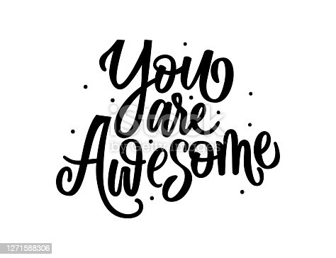 istock You are awesome Hand lettering typography for t-shirt design, birthday party, greeting card, party invitation, logo, badge, patch, icon, banner template. Vector illustration 1271588306