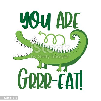 You are grrr-eat! funny slogan with cartoon alligator.