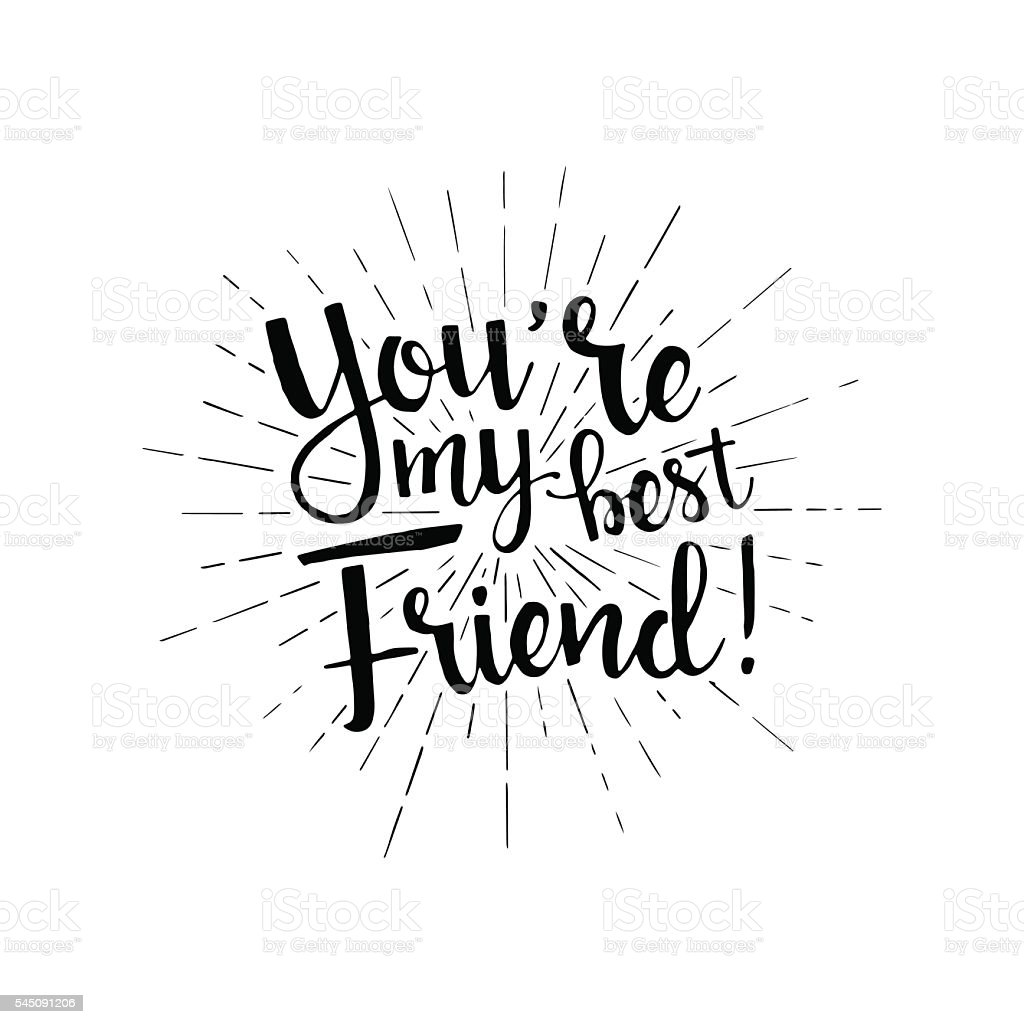 You are my best friend handwritten lettering vector art illustration