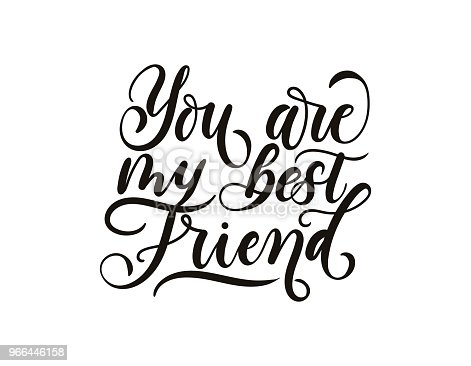 istock You are my best friend inspirational lettering inscription isolated on white background. Lettering greeting card for friendship day. Hand drawn card for party invitation, greeting cards, textile etc. 966446158